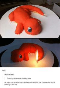 Probably not the best idea for a cake...: inuis:  fantomeheart:  The only acceptable birthday cake  so when you blow out that candle you'll be killing that charmander happy  birthday u sick fuk Probably not the best idea for a cake...