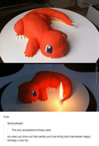 Worse birthday cake ever!: inuis:  fantomeheart:  The only acceptable birthday cake  so when you blow out that candle you'll be killing that charmander happy  birthday u sick fuk Worse birthday cake ever!