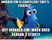 I watched finding dory last night inspiration for the picture!-Lagilicious: INVADER ZIM IS CANCELLED? THAT'S  TERRIBLE!  HEY INVADERZIM! WHEN DOES  SEASON 3 START  made on I watched finding dory last night inspiration for the picture!-Lagilicious