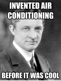 INVENTED AIR  CONDITIONING  BEFOREIT WAS COOL <p>Hipster Willis Carrier</p>