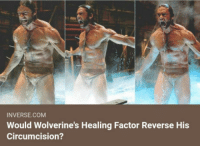 "Club, Tumblr, and Blog: INVERSE.COM  Would Wolverine's Healing Factor Reverse His  Circumcision? <p><a href=""http://laughoutloud-club.tumblr.com/post/159381842188/asking-the-real-questions"" class=""tumblr_blog"">laughoutloud-club</a>:</p>  <blockquote><p>Asking the real questions</p></blockquote>"