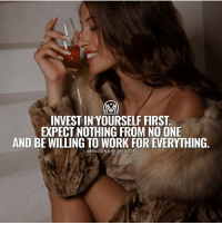 Books, Confidence, and Driving: INVEST IN YOURSELF FIRST  EXPECT NOTHING FROM NO ONE  AND BE WILLING TO WORK FOR EVERYTHING.  OMILLIONAIRE MENTOR Investing in yourself is one of the best return on investments you can have. Whether it's investing in learning a new skill, developing yourself personally or professionally, tapping into your creativity or hiring a coach, you need to give to yourself first before you can give to others. It is our responsibility to take the time to develop our gifts and talents, so we can best serve others. Investing in yourself is an example of self-love, you must love yourself before you can expect others to love you. ✔️Set goals. Learn how to set personal and business goals for yourself. If you're not taking the time to set goals it's like driving in the dark with the headlights turned off. ✔️TRUST your intuition. You can show yourself love by trusting your gut and trusting the message that it's sending. Listening to your intuition, will allow you to make better decisions. ✔️Invest time in your creativity. Our creativity doesn't have to diminish as we get older. In fact, it is believed that the peak of creativity in most people is around 30-40 years old. So… Be creative! ✔️Invest in building your confidence. People who know their value, have something to say and others will listen. You can invest in yourself by developing an understanding of the value that you possess and offer others. ✔️Read educational books. Books or audio books are an awesome resource to build your knowledge and expertise in any area. Knowledge is power. ✔️Take care of your health. Eat right each day, fueling your body with nutrients. When you focus on eating organic and healthier choices, you will feel better and have more energy. I know that the unhealthy burger or cupcake gives us instant gratification, but if you're like me, you regret it later, because you feel lousy afterwards. And of course! Exercise daily. 😉 - success trust invest millionairementor