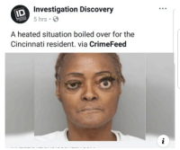 investigation discovery: Investigation Discovery  5 hrs .  A heated situation boiled over for the  Cincinnati resident. via CrimeFeed