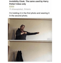 Harry Potter, Inbox, and Potter: Invisibility Cloak. The same used by Harry  Potter! Inbox only  $300  Attawapiskat, Ontario  I'm holding it in the first photo and wearing it  in the second photo.