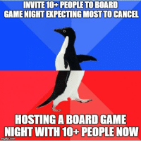 Reddit, Game, and Board: INVITE 10+ PEOPLETO BOARD  GAME NIGHT EXPECTING MOST TO CANCEL  HOSTING A BOARD GAME  NIGHT WITH 10+ PEOPLE NOW  imgflip.com I might of bit off more than I could chew on this one.