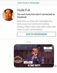 Memes, Connected, and Converse: Invite Huda to Messenger  Huda Fuk  You and Huda Fuk aren't connected on  Facebook  Add them so they can message you,  and so you can send and receive  money, make voice and video calls, and  more in your conversation.  ADD IN MESSENGER  11:19  ESPORTbible  IS THAT GUY?! 😂😂😂