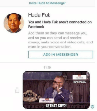 Memes, Messenger, and 🤖: invite Huda to Messenger  Huda Fuk  You and Huda Fuk aren't connected on  Facebook  Add them so they can message you,  and so you can send and receive  money, make voice and video calls, and  more in your conversation.  ADD IN MESSENGER  11:19  SPORT bible  IS THAT GUY @thesportbible is a must follow! 😂
