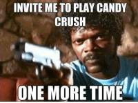 My Reaction when some one invite me !!: INVITE ME TO PLAY CANDY  CRUSH  ONE MORE TIME  quick meme com My Reaction when some one invite me !!
