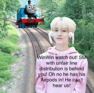 : inWin watch out! S  with unfair line  distribution is behind  ou! Oh no he has his  Airpods in! He can't  hear us!