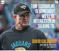 Sports, Jag, and Replacements: IOMICOUGHLINI  IS SOMEBODY  WELLBE  INTERESTEDIN  TALKING TO  JAGS GM ON REPLACING  GUS BRADLEY Is Coughlin headed back to Jacksonville? 👀