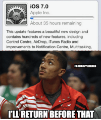 iOS 7 vs. D-Rose!: iOS 7.0  Apple Inc  About 35 hours remaining  This update features a beautiful new design and  contains hundreds of new features, including  Control Centre, AirDrop, iTunes Radio and  improvements to Notification Centre, Multitasking,  RCOMARPLEIEMES  ILL RETURN BEFORE THAT iOS 7 vs. D-Rose!