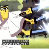 Memes, Samurai, and Samurai Jack: IOS  OURCE: CARTOON NETWOR  WHO ELSE IS GONNA  WATCH SEASON 5? Samurai Jack is back 🗡