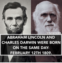 Amazing 🙌: iOTheFACTsbible  ABRAHAM LINCOLN AND  CHARLES DARWIN WERE BORN  ON THE SAME DAY.  FEBRUARY 12TH 1809. Amazing 🙌