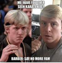 ip.com  ME: HAVE YOU EVER  SEEN KARATE KID  BARBER: SAY NO MORE FAM whitepeoplewednesday