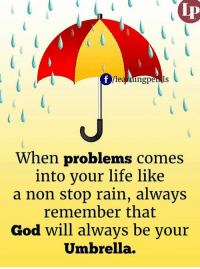Stop Raining: Ip  When problems comes  into vour life like  a non stop rain, always  remember that  God will always be your  Umbrella.