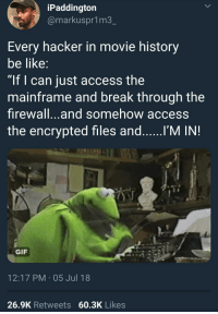 "Be Like, Blackpeopletwitter, and Gif: iPaddington  @markuspr1m3  Every hacker in movie history  be like  ""If I can just access the  mainframe and break through the  firewall...and somehow access  the encrypted files and I'M IN!  GIF  12:17 PM 05 Jul 18  26.9K Retweets 60.3K Likes <p>Access Granted (via /r/BlackPeopleTwitter)</p>"