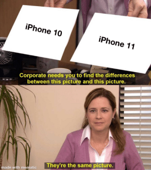 F in the chat for anyone who switched from 10-11: iPhone 10  iPhone 11  Corporate needs you to find the differences  between this picture and this picture.  They're the same picture.  made with mematic F in the chat for anyone who switched from 10-11