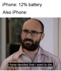 Iphone, Memes, and Http: iPhone: 12% battery  Also iPhone:  I have decided that I want to die I like this format via /r/memes http://bit.ly/2Aprkk7