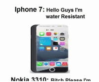 iPhone vs nokia View full --> http://www.classy9.com/shot/3780: Iphone 7: Hello Guys I'm  water Resistant  Nokia 3310. Bitch please I m iPhone vs nokia View full --> http://www.classy9.com/shot/3780