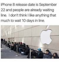 This can't be real 😳💀 WSHH: iPhone 8 release date is September  22 and people are already waiting  line. I don't think I like anything that  much to wait 10 days in line. This can't be real 😳💀 WSHH