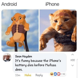 Circle of life, Disney fam: iPhone  Android  Sean Hayden  It's funny because the iPhone's  battery dies before Mufasa  does  200  1.9K  33m Haha Reply Circle of life, Disney fam