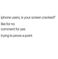 Iphone, Memes, and Cracked: iphone users, is your screen cracked?  like for no  comment for yes  trying to prove a point follow me @puberty for more 😛