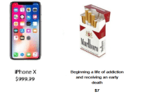 Iphone X: iPhone X  $999.99  Beginning a life of addiction  and receiving an early  death  $7