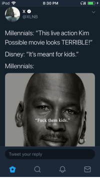 """Felt the same way about Incredibles 2: iPod  8:30 PM  @XLNB  Millennials: """"This live action Kim  Possible movie looks TERRIBLE!""""  Disney: """"It's meant for kids.""""  Millennials  """"Fuck them kids.""""  Tweet your reply Felt the same way about Incredibles 2"""