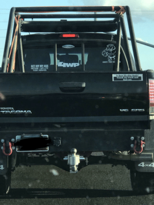 Ass, Life, and Toyota: IR  ZWP  OBEY THE B)  GET OFF MY ASS  BEFORE I INFLATE  YOUR AIRBAGS  Is there life after death?  Touch my truck and  find out.  TOYOTA  TACOMA  VS SPRS  4x4 [OC] I cringed so hard seeing this