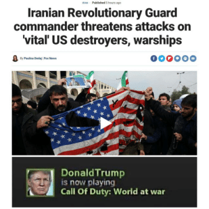 Steam Meme: IRAN · Published 5 hours ago  Iranian Revolutionary Guard  commander threatens attacks on  'vital' US destroyers, warships  000000  By Paulina Dedaj   Fox News  DonaldTrump  is now playing  Call Of Duty: World at war Steam Meme