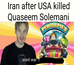 Why USA ?!!?!: Iran after USA killed  Quaseem Solemani  PELMUIEPIE'S  UBE  want war?! Why USA ?!!?!