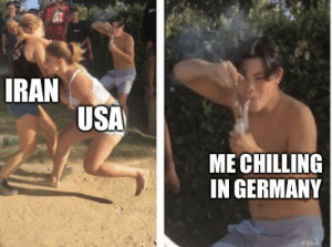 Pls don't start a war: IRAN  USA  ME CHILLING  IN GERMANY Pls don't start a war