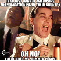 America, Facebook, and Friends: IRAN USL BANNEDAMERICANS  FROM VACATIONING IN THEIR COUNTRY  OH NO!  TURNING  POINT USA  THERE GOES MY SUMMER PLANSI LIKE & TAG YOUR FRIENDS ------------------------- 🚨Partners🚨 😂@the_typical_liberal 🎙@too_savage_for_democrats 📣@the.conservative.patriot Follow: @rightwingsavages Like us on Facebook: The Right-Wing Savages Follow my backup page @tomorrowsconservatives -------------------- conservative libertarian republican democrat gop liberals maga makeamericagreatagain trump liberal american donaldtrump presidenttrump american 3percent maga usa america draintheswamp patriots nationalism sorrynotsorry politics patriot patriotic ccw247
