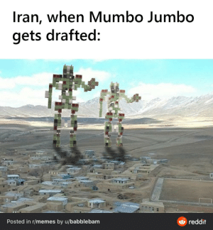 Iran and Mumbo: Iran, when Mumbo Jumbo  gets drafted:  6 reddit  Posted in r/memes by u/babblebam Iran and Mumbo