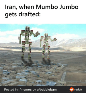 I have lost all faith in the meme community: Iran, when Mumbo Jumbo  gets drafted:  6 reddit  Posted in r/memes by u/babblebam I have lost all faith in the meme community
