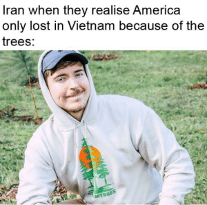 But do they have Vietnamese farmers?: Iran when they realise America  only lost in Vietnam because of the  trees:  MTREES But do they have Vietnamese farmers?