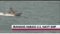 Four ships from Iran's Revolutionary Guard Corps approached the USS Nitze in an unsafe and aggressive manner as the U.S. Navy ship passed through international waters near the Strait of Hormuz yesterday. The American ship radioed the Iranian ships twelve times, blew warning whistles, fired ten flares, and ultimately had to change course to avoid potential collision with the aggressive IRGC ships. Iran's continued pattern of aggression towards the U.S., especially servicemembers, is unacceptable!: IRANIANS HARASS U.S. NAVY SHIP Four ships from Iran's Revolutionary Guard Corps approached the USS Nitze in an unsafe and aggressive manner as the U.S. Navy ship passed through international waters near the Strait of Hormuz yesterday. The American ship radioed the Iranian ships twelve times, blew warning whistles, fired ten flares, and ultimately had to change course to avoid potential collision with the aggressive IRGC ships. Iran's continued pattern of aggression towards the U.S., especially servicemembers, is unacceptable!