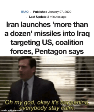 "This isn't good, is it: IRAQ · Published January 07, 2020  Last Update 3 minutes ago  Iran launches 'more than  a dozen' missiles into Iraq  targeting US, coalition  forces, Pentagon says  ""Oh my god, okay it's happening  made with memae verybody stay calm. This isn't good, is it"