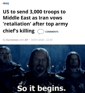 One does not simply walk into Mordor: IRAQ  US to send 3,000 troops to  Middle East as Iran vows  'retaliation' after top army  chief's killing  COMMENTS  By Euronews with AP • 03/01/2020 - 22:30  So it begins. One does not simply walk into Mordor