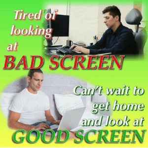 Bad, Good, and Home: ired OT  looking  BAD SCREEN  wait to  home  and look at  SCREEN  Canft  get  GOOD