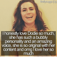 Bubbly Personality: ireilysuggs lig  I honesty love Dodie so much  she has such a bubbly  personality and an amazing  VOICe, She IS SO Onginal With her  content and omgTlove her so  mu