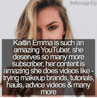makeup brands: ireilysuggslig  Kardin Emma IS such an  amazing YouTube, she  deserves So many more  subscriber, her content is  amazing she does videos like  ing makeup brands, tutorials,  auls, advice videos &many  more