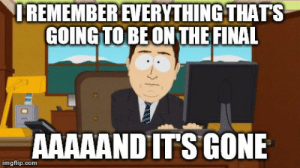 Com, Final, and Imgflip: IREMEMBER EVERYTHING THATS  COINGTO BEON THE FINAL  AAAAANDITSGONE  imgflip.com