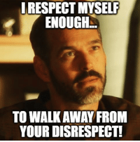 No disrespect tolerated. Rosewood: IRESPECTMYSELF  ENOUGH  TO WALKAWAY FROM  YOUR DISRESPECT! No disrespect tolerated. Rosewood