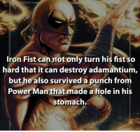 Ironic, Memes, and Holes: Iron Fist cannot only turn his fist so  hard that it can destroy adamantium,  but he also survived a punch from  Power Man that made a hole in his  stomach ~Luthor