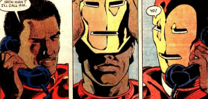 Having a conversation with yourself: IRON MAN?  ILL CALL HIM Having a conversation with yourself