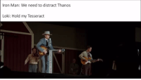"""Iron Man, Singing, and Tumblr: Iron Man: We need to distract Thanos  Loki: Hold my Tesseract <p><a href=""""https://puddinjared.tumblr.com/post/173835670722/libertarirynn-leaked-scene-from-iw-yodel-kid"""" class=""""tumblr_blog"""">puddinjared</a>:</p>  <blockquote><p><a href=""""https://libertarirynn.tumblr.com/post/173827578724/leaked-scene-from-iw"""" class=""""tumblr_blog"""">libertarirynn</a>:</p>  <blockquote><p>Leaked scene from IW</p></blockquote>  <p>Yodel kid who</p></blockquote>  <p>I think it's worth noting that Tom Hiddleston did weeks of training for this biopic where he played Hank Williams. Not only did he work on perfecting his southern accent but he trained in guitar and voice to get the playing and singing right.</p>"""