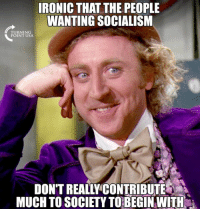 #SocialismSucks: IRONIC THAT THE PEOPLE  WANTING SOCIALISM  TURNING  POINT USA  DONT REALLY'CONTRIBUTE  MUCH TO SOCIETY TO BEGIN WITLH #SocialismSucks
