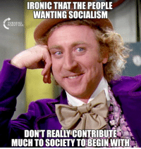 ...Pretty Ironic! #SocialismSucks: IRONIC THAT THE PEOPLE  WANTING SOCIALISM  TURNING  POINT USA  DON'T REALLY CONTRIBUTE  MUCH TO SOCIETY TO BEGIN WITH ...Pretty Ironic! #SocialismSucks