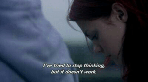 It Doesnt Work: Irve tried to stop thinking,  but it doesn't work.
